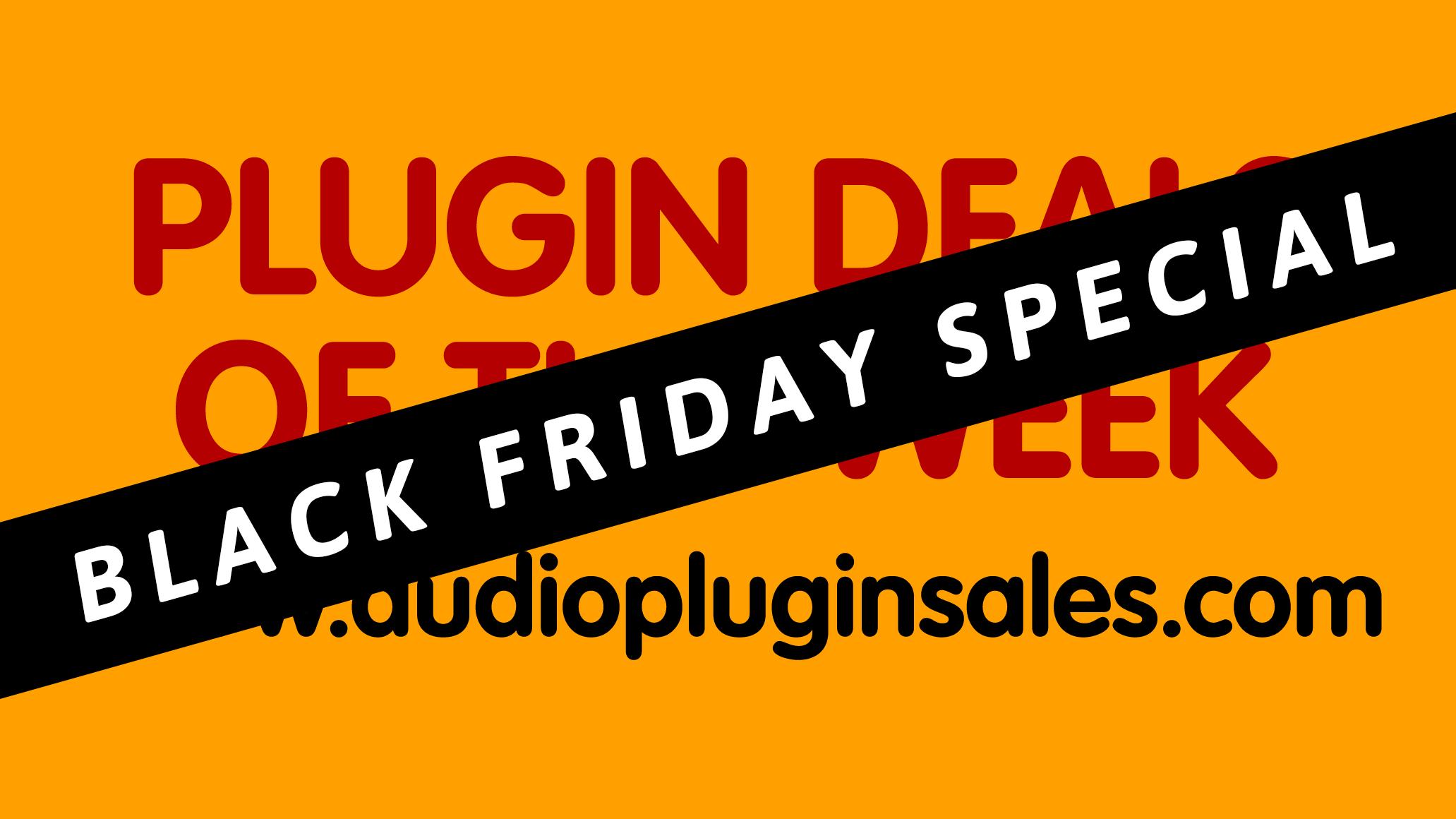 The Best Plugin Deals Of 2020 Week 45 Black Friday Special No 1 Audio Plugin Sales